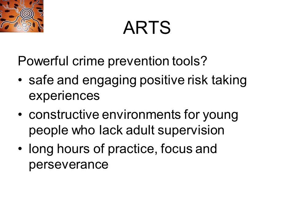 ARTS Powerful crime prevention tools? safe and engaging positive risk taking experiences constructive environments for young people who lack adult sup