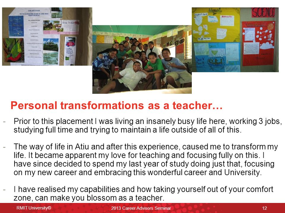 Personal transformations as a teacher… -Prior to this placement I was living an insanely busy life here, working 3 jobs, studying full time and trying to maintain a life outside of all of this.