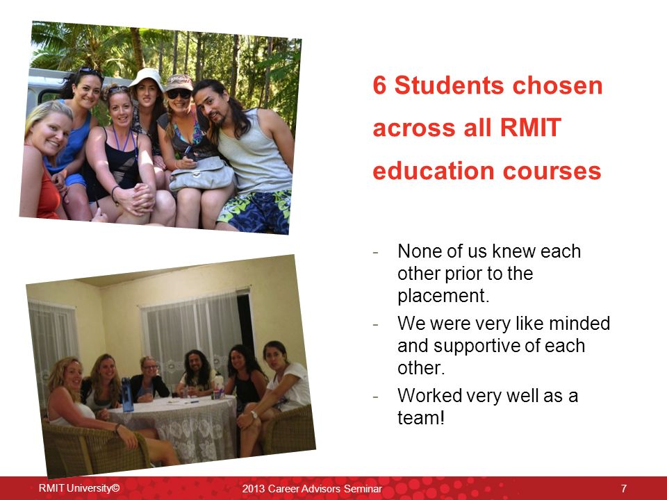 6 Students chosen across all RMIT education courses -None of us knew each other prior to the placement.