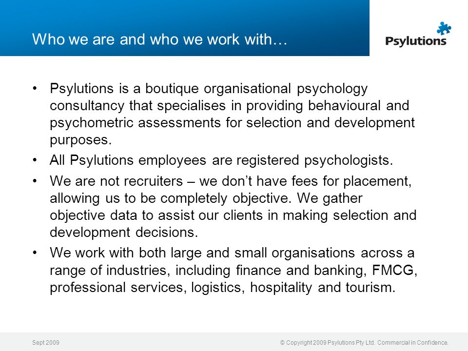 Sept 2009© Copyright 2009 Psylutions Pty Ltd. Commercial in Confidence. Who we are and who we work with… Psylutions is a boutique organisational psych