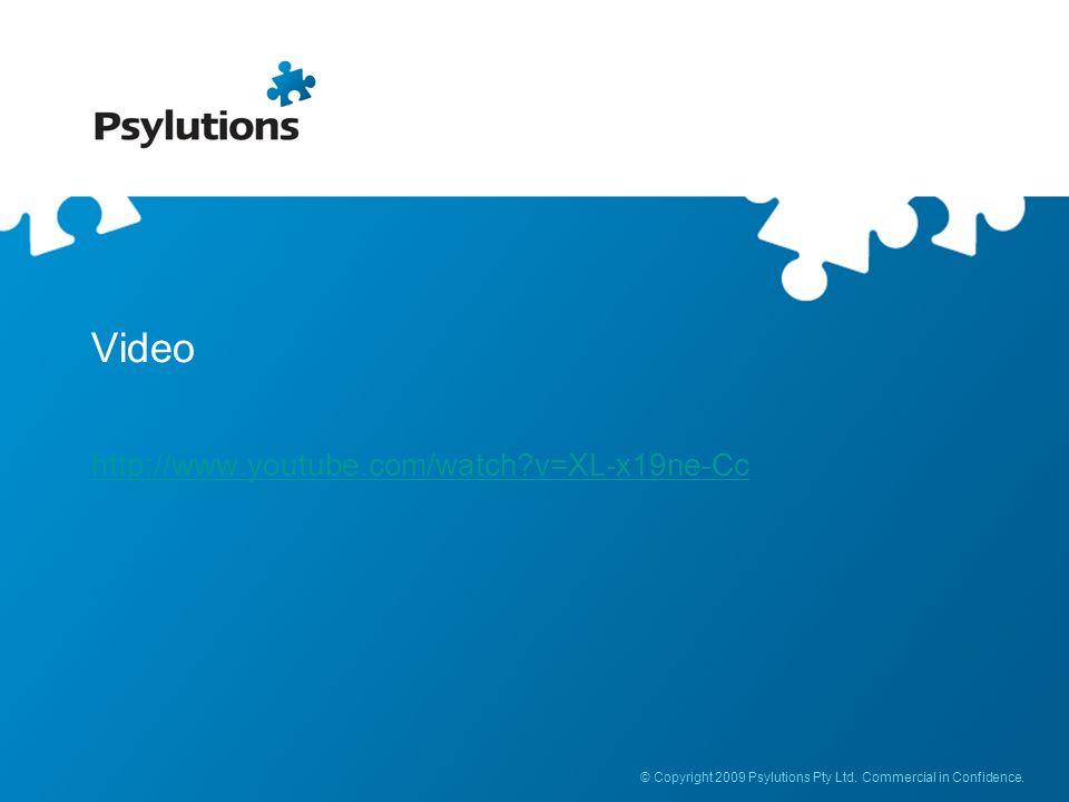 © Copyright 2009 Psylutions Pty Ltd. Commercial in Confidence. Video http://www.youtube.com/watch?v=XL-x19ne-Cc