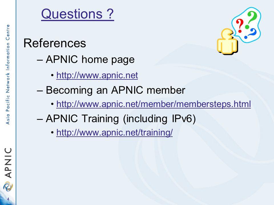 4 References – APNIC home page http://www.apnic.net – Becoming an APNIC member http://www.apnic.net/member/membersteps.html – APNIC Training (includin
