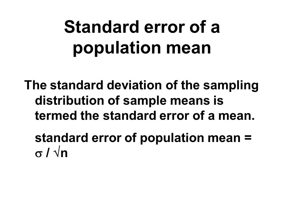 Standard error of a population mean The standard deviation of the sampling distribution of sample means is termed the standard error of a mean. standa