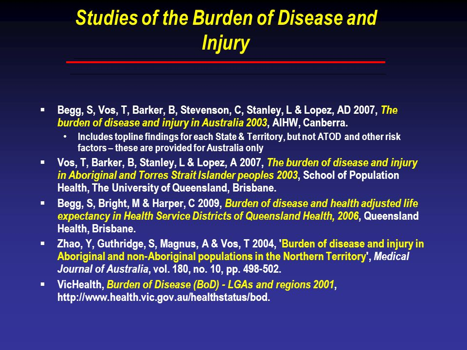 Studies of the Burden of Disease and Injury Begg, S, Vos, T, Barker, B, Stevenson, C, Stanley, L & Lopez, AD 2007, The burden of disease and injury in