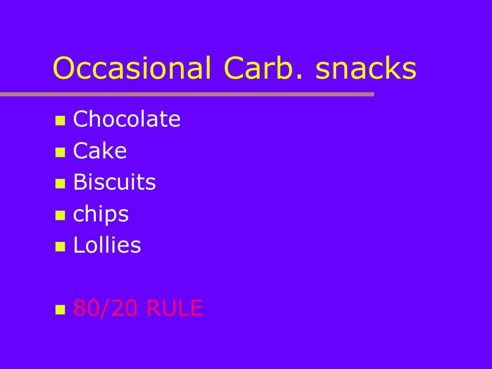Occasional Carb. snacks Chocolate Cake Biscuits chips Lollies 80/20 RULE