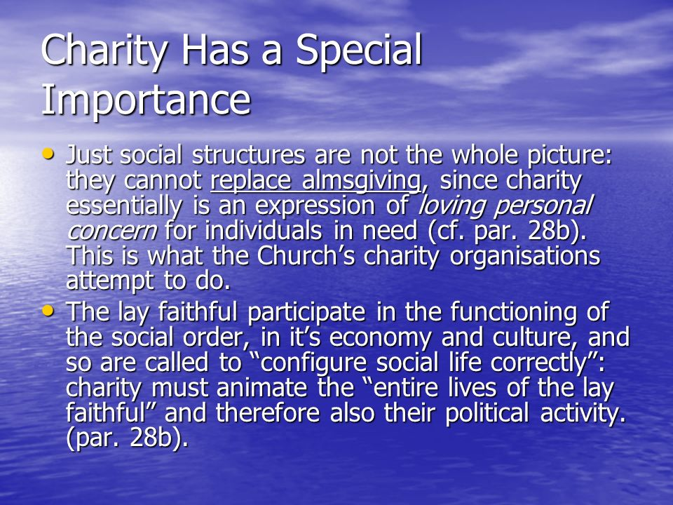 Charity Has a Special Importance Just social structures are not the whole picture: they cannot replace almsgiving, since charity essentially is an exp