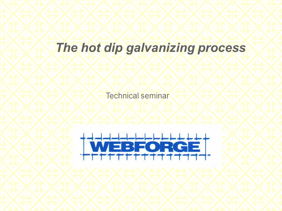 The hot dip galvanizing process Technical seminar