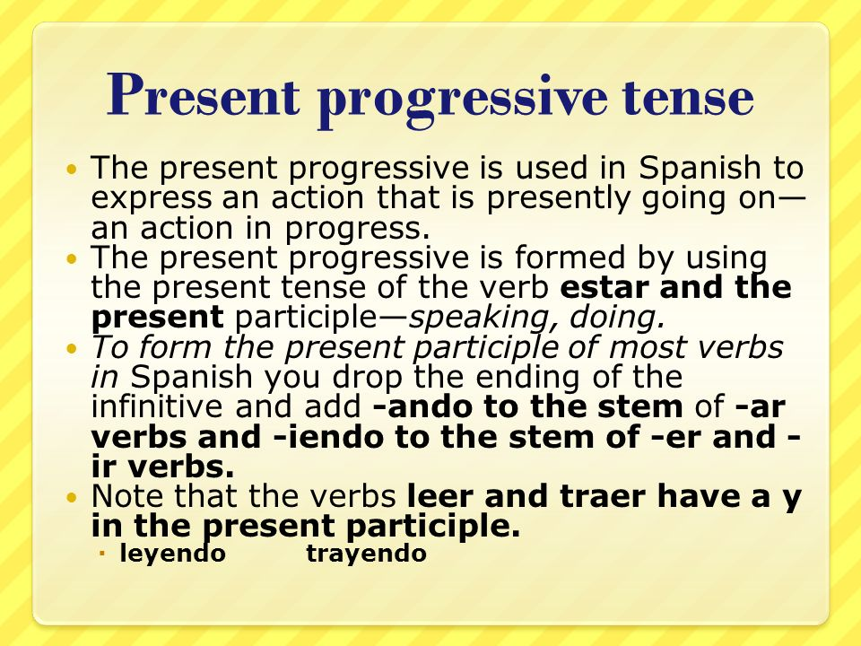 Present progressive tense The present progressive is used in Spanish to express an action that is presently going on an action in progress. The presen