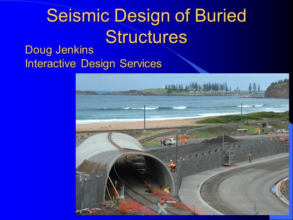 Seismic Design of Buried Structures Doug Jenkins Interactive Design Services