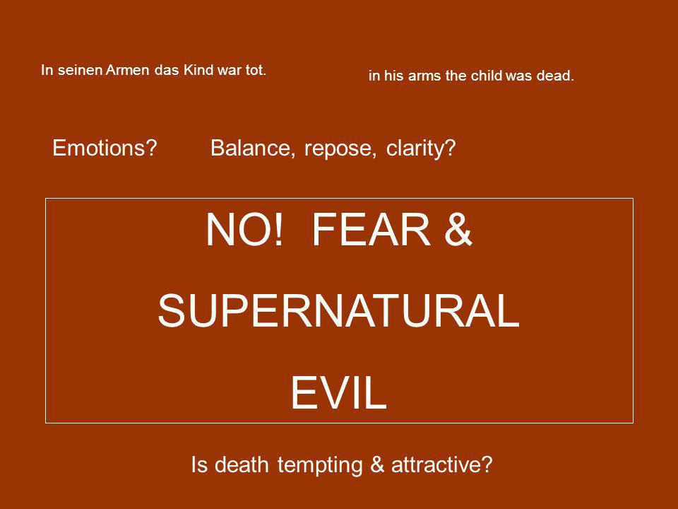 In seinen Armen das Kind war tot. in his arms the child was dead. Emotions?Balance, repose, clarity? NO! FEAR & SUPERNATURAL EVIL Is death tempting &
