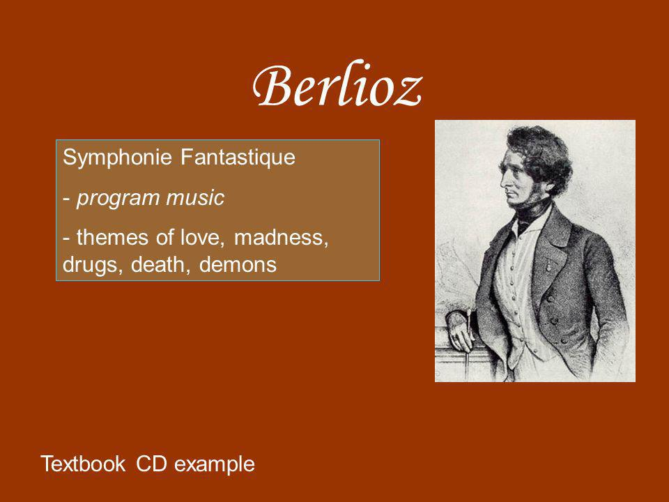 Berlioz Symphonie Fantastique - program music - themes of love, madness, drugs, death, demons Textbook CD example