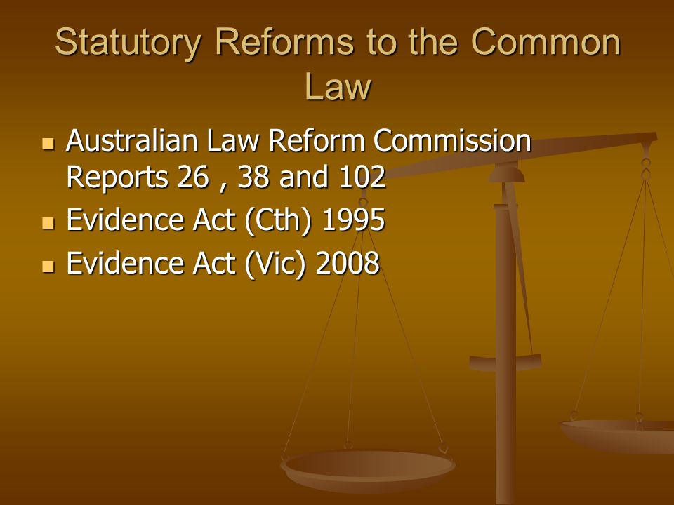Statutory Reforms to the Common Law Australian Law Reform Commission Reports 26, 38 and 102 Australian Law Reform Commission Reports 26, 38 and 102 Ev