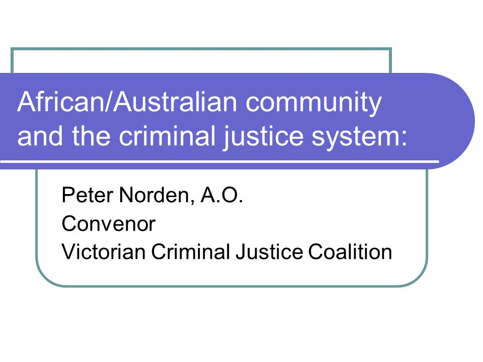 African/Australian community and the criminal justice system: Peter Norden, A.O. Convenor Victorian Criminal Justice Coalition