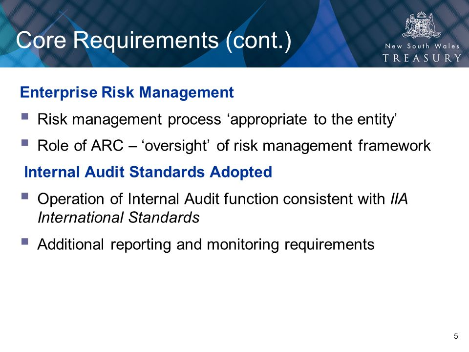 5 Core Requirements (cont.) Enterprise Risk Management Risk management process appropriate to the entity Role of ARC – oversight of risk management fr