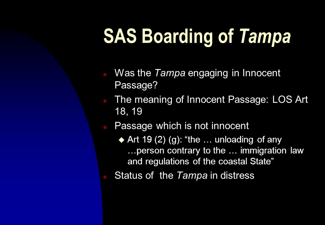 n Was the Tampa engaging in Innocent Passage? n The meaning of Innocent Passage: LOS Art 18, 19 n Passage which is not innocent u Art 19 (2) (g): the