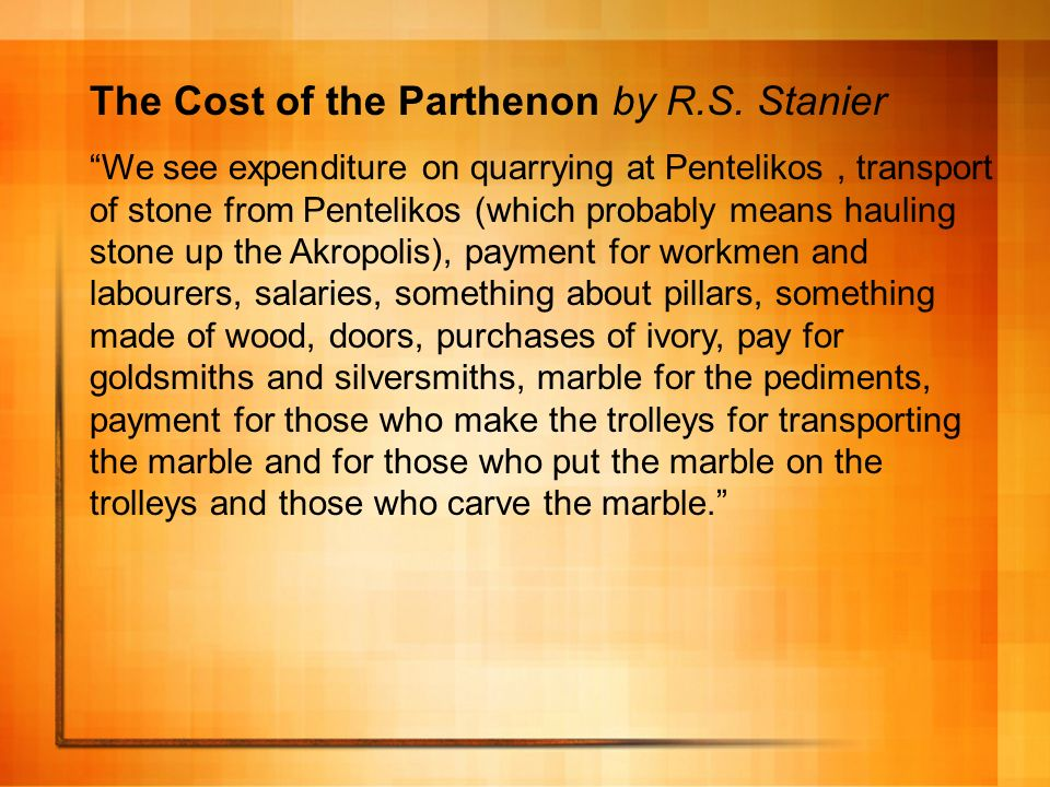 The Cost of the Parthenon by R.S. Stanier We see expenditure on quarrying at Pentelikos, transport of stone from Pentelikos (which probably means haul