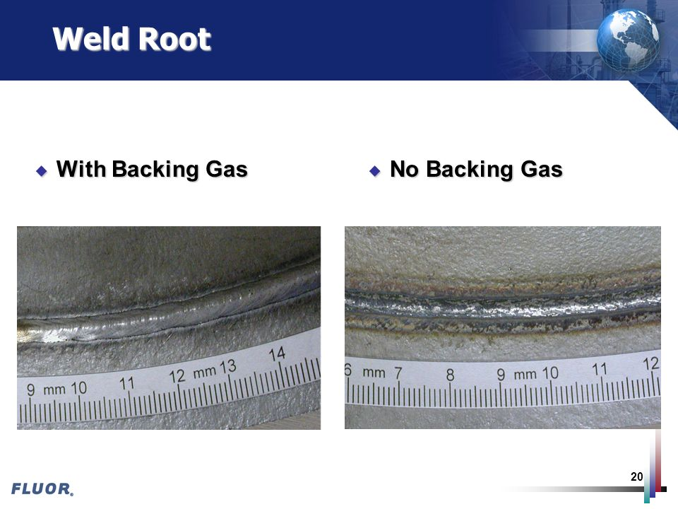 20 Weld Root u With Backing Gas u No Backing Gas
