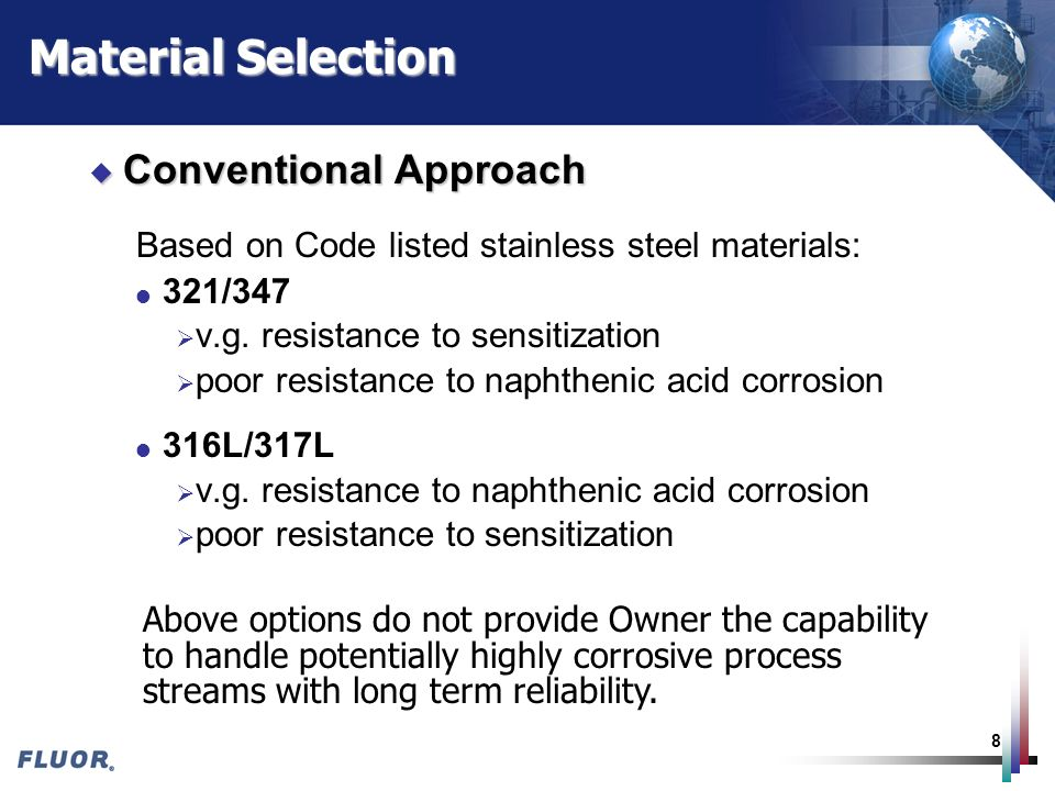 8 Material Selection u Conventional Approach Based on Code listed stainless steel materials: l 321/347 v.g. resistance to sensitization poor resistanc