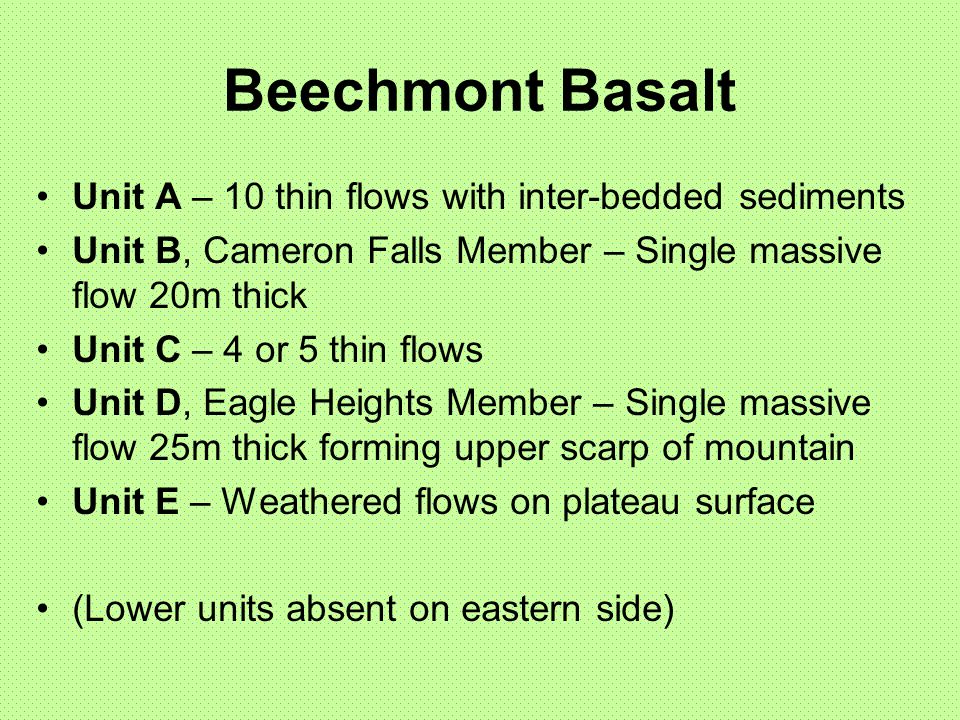Beechmont Basalt Unit A – 10 thin flows with inter-bedded sediments Unit B, Cameron Falls Member – Single massive flow 20m thick Unit C – 4 or 5 thin