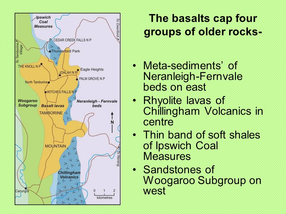 The basalts cap four groups of older rocks- Meta-sediments of Neranleigh-Fernvale beds on east Rhyolite lavas of Chillingham Volcanics in centre Thin