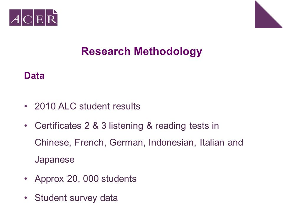 Research Methodology Data 2010 ALC student results Certificates 2 & 3 listening & reading tests in Chinese, French, German, Indonesian, Italian and Ja