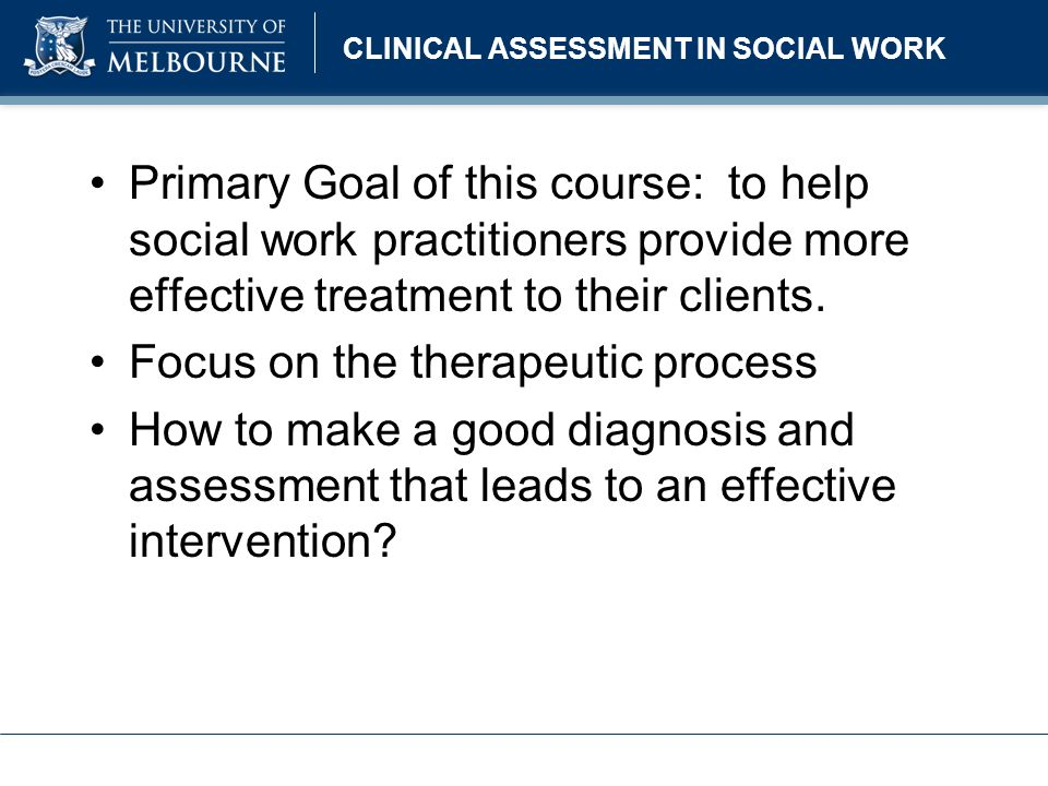 CLINICAL ASSESSMENT IN SOCIAL WORK Review questions: What are the critical questions that you bring to this course from your knowledge or your practice experience?
