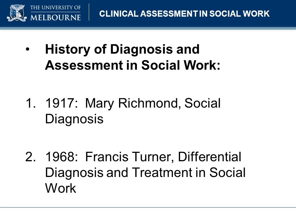 CLINICAL ASSESSMENT IN SOCIAL WORK More recent writings on Diagnosis and Assessment: 1.2005: Eileen Gambrill, Critical Thinking in Clinical Practice, Uni.