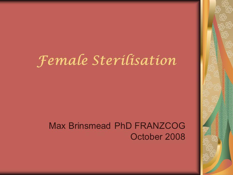 Female Sterilisation Max Brinsmead PhD FRANZCOG October 2008