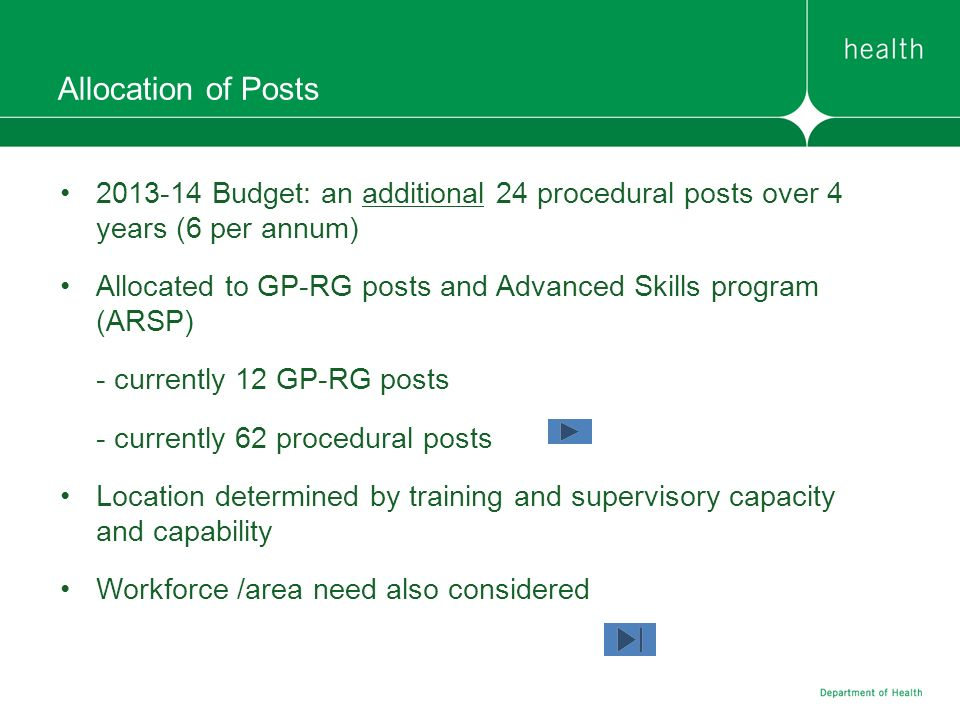 Allocation of Posts 2013-14 Budget: an additional 24 procedural posts over 4 years (6 per annum) Allocated to GP-RG posts and Advanced Skills program