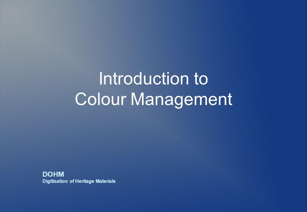 Introduction to Colour Management DOHM Digitisation of Heritage Materials