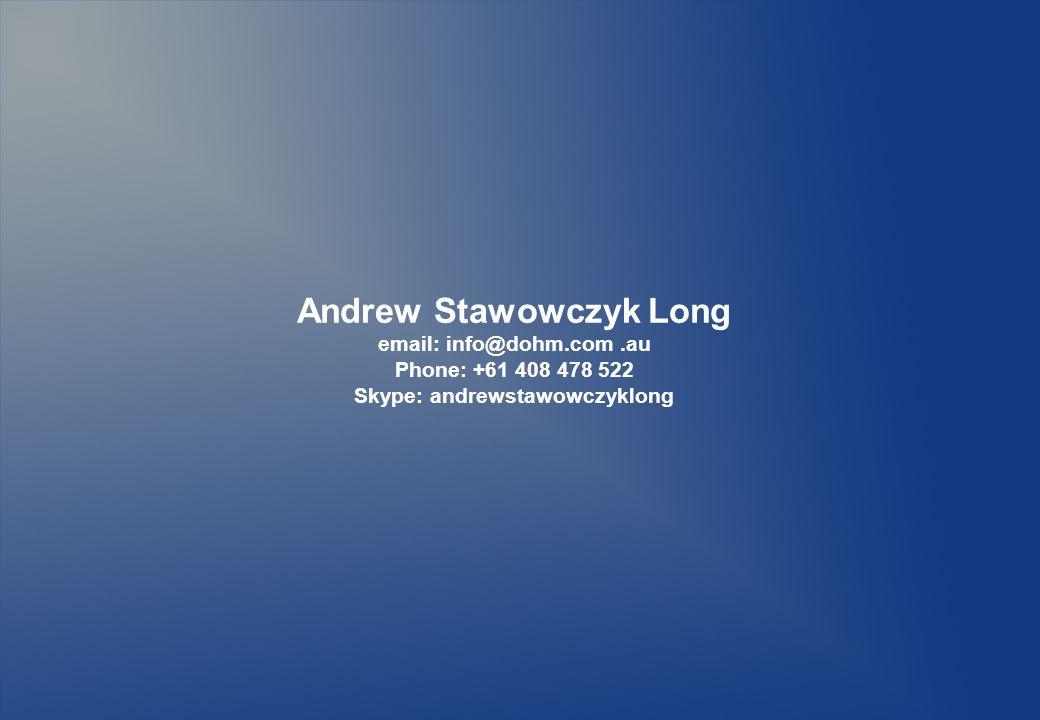 Andrew Stawowczyk Long email: info@dohm.com.au Phone: +61 408 478 522 Skype: andrewstawowczyklong