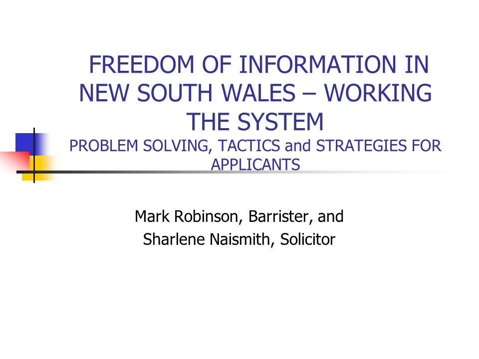 FREEDOM OF INFORMATION IN NEW SOUTH WALES – WORKING THE SYSTEM PROBLEM SOLVING, TACTICS and STRATEGIES FOR APPLICANTS Mark Robinson, Barrister, and Sh