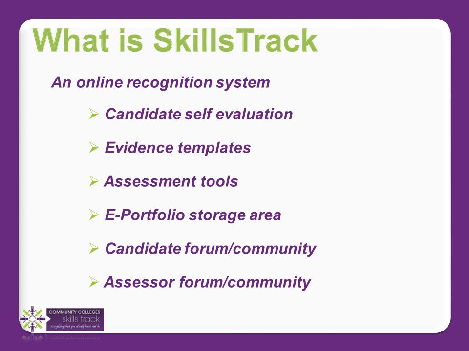 An assessment process using Formal & informal training Life & work experience Existing skills & knowledge 3 rd party & supervisor reports 3 rd party & supervisor reports
