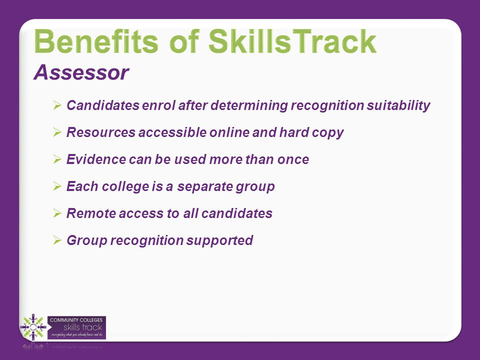 Assessor Candidates enrol after determining recognition suitability Each college is a separate group Resources accessible online and hard copy Evidence can be used more than once Remote access to all candidates Group recognition supported