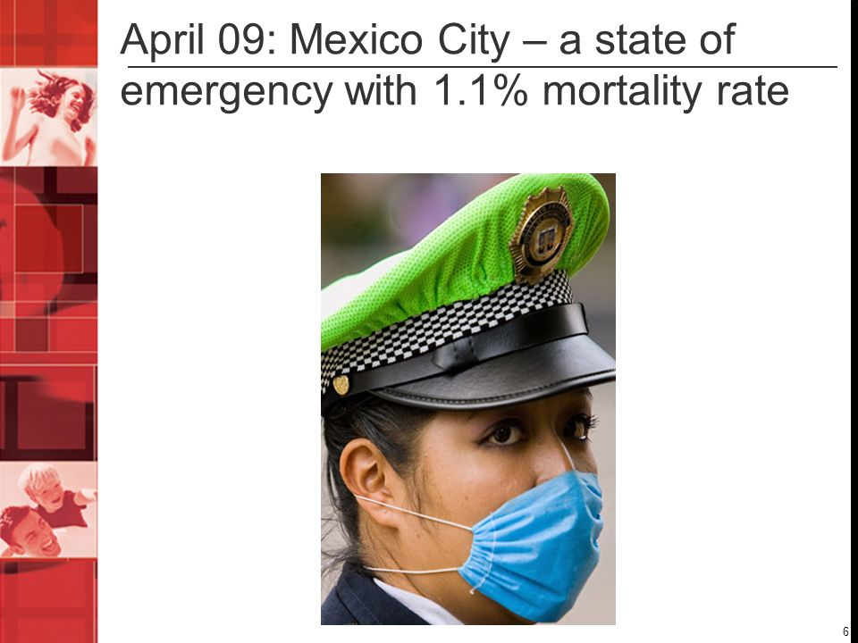 6 April 09: Mexico City – a state of emergency with 1.1% mortality rate