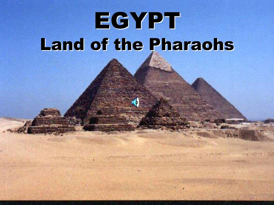 EGYPT Land of the Pharaohs EGYPT Land of the Pharaohs