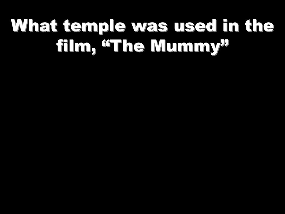 What temple was used in the film, The Mummy
