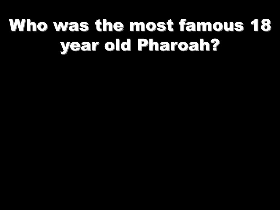 Who was the most famous 18 year old Pharoah?