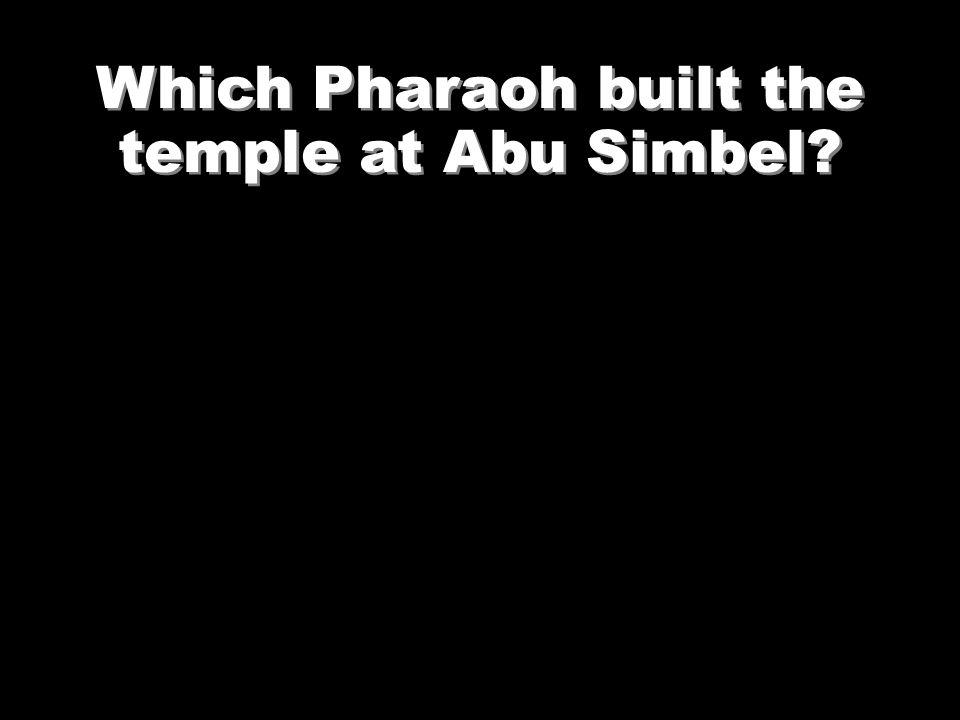 Abu Simbel was built by Ramesses II
