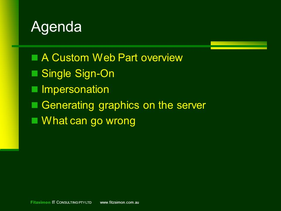 Fitzsimon IT C ONSULTING PTY LTD   Agenda A Custom Web Part overview Single Sign-On Impersonation Generating graphics on the server What can go wrong