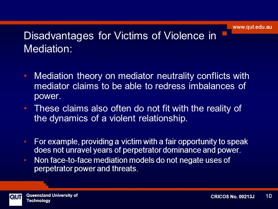 10 www.qut.edu.au Queensland University of Technology CRICOS No. 00213J Disadvantages for Victims of Violence in Mediation: Mediation theory on mediat