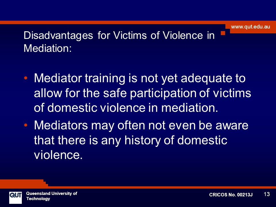 13 www.qut.edu.au Queensland University of Technology CRICOS No. 00213J Disadvantages for Victims of Violence in Mediation: Mediator training is not y