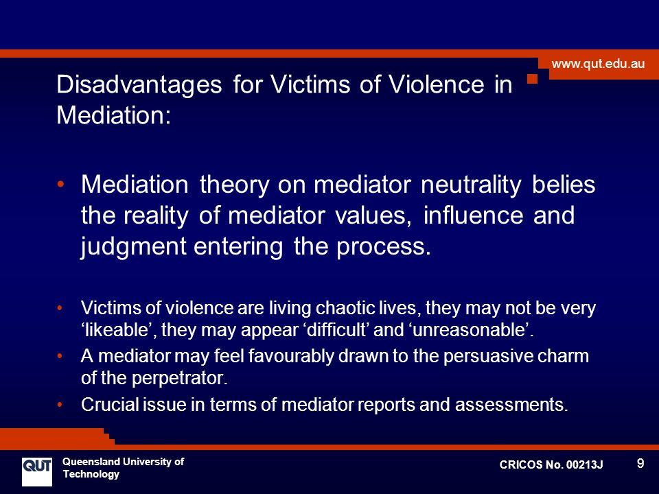 9 www.qut.edu.au Queensland University of Technology CRICOS No. 00213J Disadvantages for Victims of Violence in Mediation: Mediation theory on mediato
