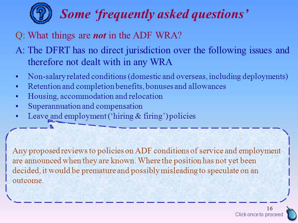 16 Some frequently asked questions Q: What things are not in the ADF WRA.
