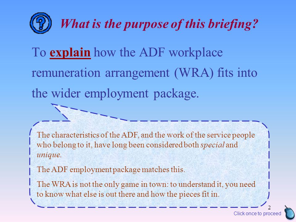 2 To explain how the ADF workplace remuneration arrangement (WRA) fits into the wider employment package.