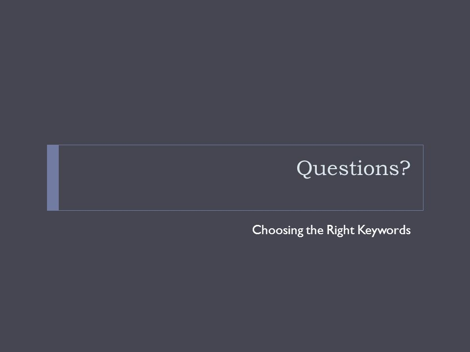 Questions? Choosing the Right Keywords