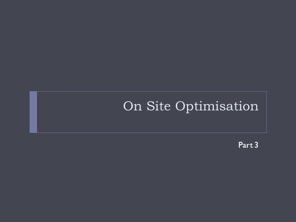 On Site Optimisation Part 3