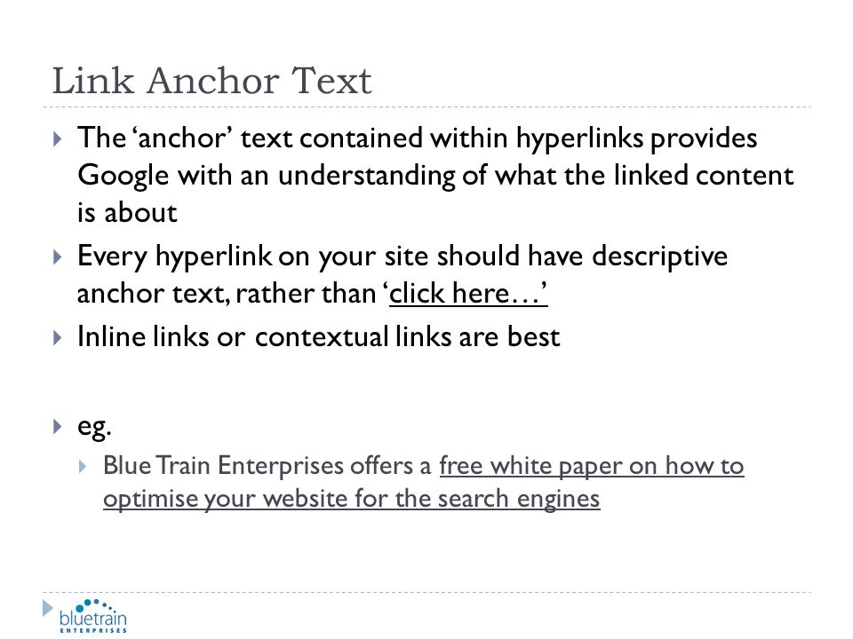 Link Anchor Text The anchor text contained within hyperlinks provides Google with an understanding of what the linked content is about Every hyperlink