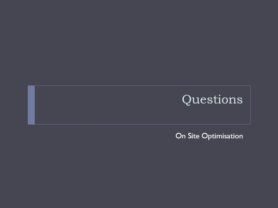 Questions On Site Optimisation