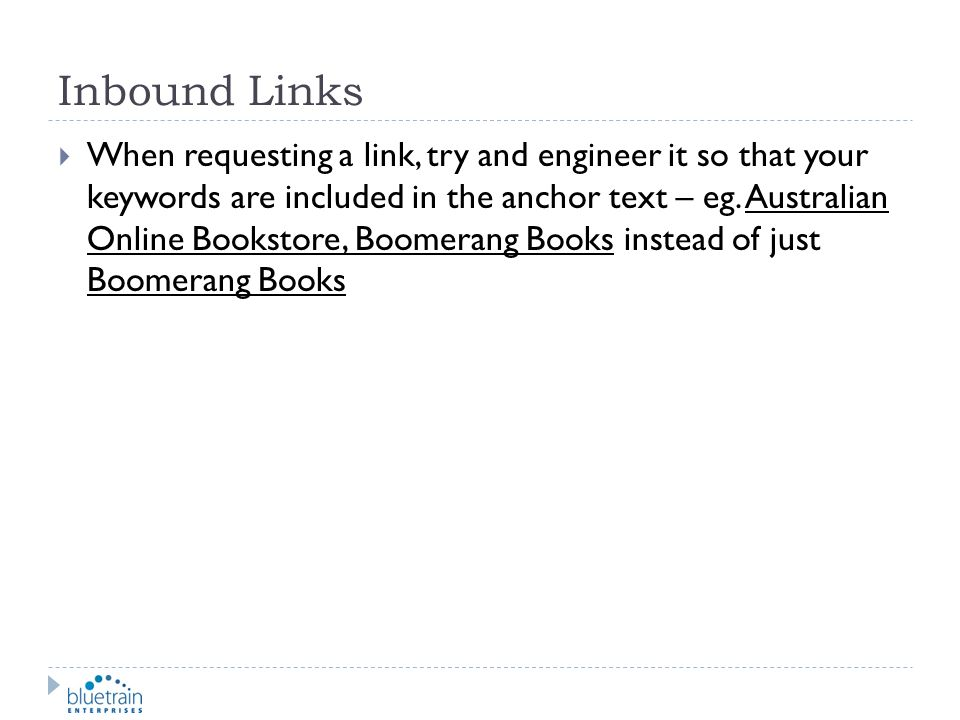 Inbound Links When requesting a link, try and engineer it so that your keywords are included in the anchor text – eg. Australian Online Bookstore, Boo